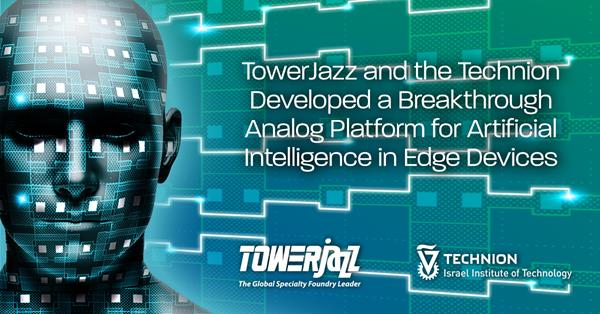 TowerJazz and the Technion Developed a Breakthrough Analog Platform for Artificial Intelligence in Edge Devices