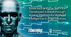 TowerJazz and the Technion Developed a Breakthrough Analog Platform for AI